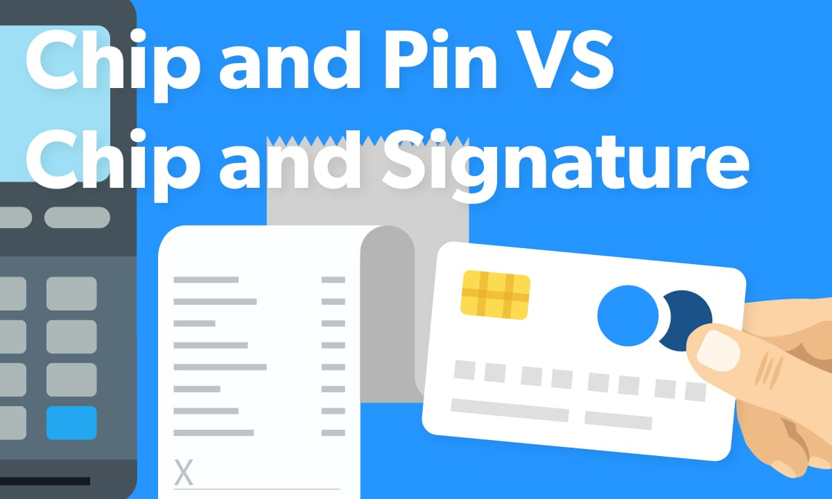 Chip and Pin vs Chip and Signature